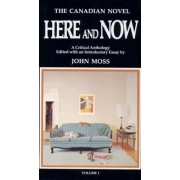 The Canadian Novel Here and Now by John Moss