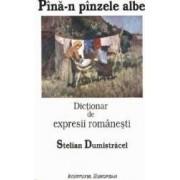 Pina-n pinzele albe - Dictionar de expresii romanesti - Stelian Dumistracel