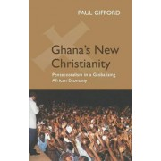 Ghana's New Christianity, New Edition by Paul Gifford