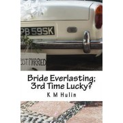 Bride Everlasting; 3rd Time Lucky? by Miss K M Hulin