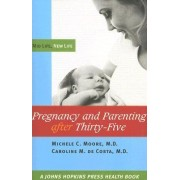 Pregnancy and Parenting After Thirty-five by Michele C. Moore