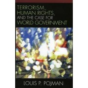 Terrorism, Human Rights, and the Case for World Government by Louis P. Pojman