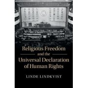 Religious Freedom and the Universal Declaration of Human Rights by Linde Lindkvist