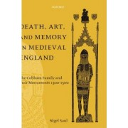Death, Art and Memory in Medieval England by Emeritus Professor of Medieval History Nigel Saul