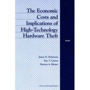 The Economic Costs and Implications of High-technology Hardware Thefts by James N. Dertouzos