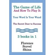 The Game of Life and How to Play It, Your Word Is Your Wand, the Secret Door to Success 3 Books in 1 by Florence Scovel Shinn