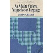 Advaita Vedanta Perspective on Language by John Grimes