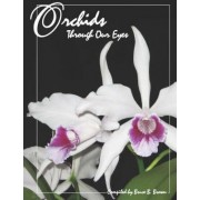 Orchids Through Our Eyes by Bruce B. Brown
