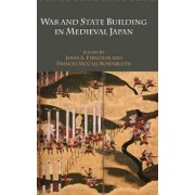 War and State Building in Medieval Japan by John A. Ferejohn