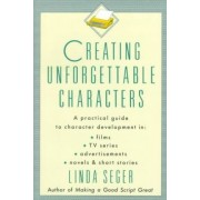 Creating Unforgettable Characters by Linda Seger