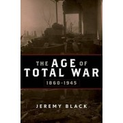 The Age of Total War, 1860-1945 by Professor Jeremy Black