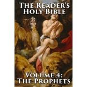 The Reader's Holy Bible Volume 4: The Prophets