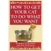 How to Get Your Cat to Do What You Want by Eckstein