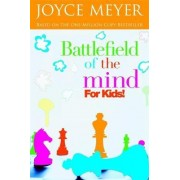 Battlefield of the Mind for Kids by Joyce Meyer