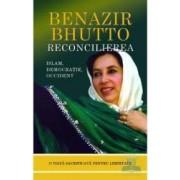 Reconcilierea Islamul democratia si occidentul - Benazir Bhutto