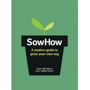 Sow How: A Modern Day Guide to Grow-Your-Own Veg by Paul Matson