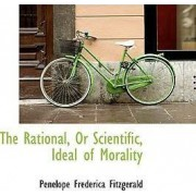The Rational, or Scientific, Ideal of Morality by Penelope Frederica Fitzgerald