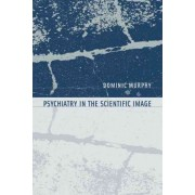 Psychiatry in the Scientific Image by Dominic Murphy