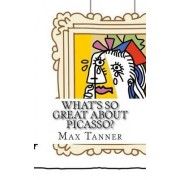 What's So Great about Picasso? by Max Tanner