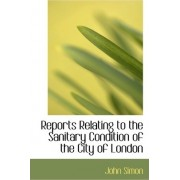 Reports Relating to the Sanitary Condition of the City of London by John Simon