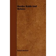 Border Raids And Reivers by Robert Borland