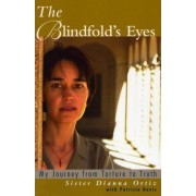 The Blindfolds Eyes My Journey from Truth to Torture by Sister Dianna Ortiz