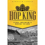 Hop King: Ezra Meeker's Boom Years