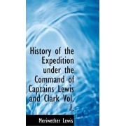 History of the Expedition Under the Command of Captains Lewis and Clark Vol. I. by Meriwether Lewis