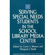 Serving Special Needs Students in the School Library Media Center by Margaret J. Keefe