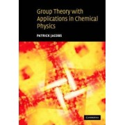 Group Theory with Applications in Chemical Physics by Patrick Jacobs