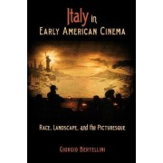 Italy in Early American Cinema by Giorgio Bertellini