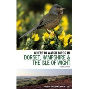 Where to Watch Birds in Dorset, Hampshire and the Isle of Wight by George Green