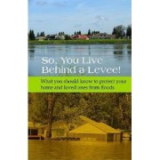 So, You Live Behind a Levee! by American Society of Civil Engineers (Asce)