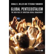 Global Pentecostalism by Donald E. Miller