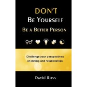 Don't Be Yourself: Be a Better Person