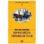 Din Bucurestii trasurilor cu cai - Paul Emil Miclescu