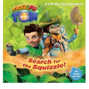 Tree Fu Tom: Search for the Squizzle!: A Lift-The-Flap Adventure