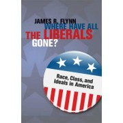 Where Have All the Liberals Gone? by James Robert Flynn