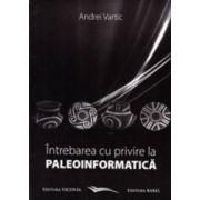 Intrebarea cu privire la paleoinformatica- Andrei Vartic