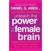 Unleash the Power of the Female Brain by Dr Daniel G Amen