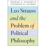 Leo Strauss and the Problem of Political Philosophy by Michael P Zuckert