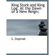 King Stork and King Log. at the Dawn of a New Reign; by Sergei Stepniak