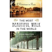 The Most Beautiful Walk in the World: A Pedestrian in Paris by John Baxter