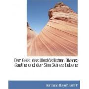 Der Geist Des Westostlichen Divans; Goethe Und Der Sinn Seines Lebens by Hermann Auguft Korff