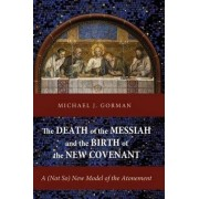 The Death of the Messiah and the Birth of the New Covenant by Michael J Gorman