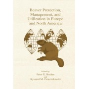 Beaver Protection, Management, and Utilization in Europe and North America by Peter E. Busher