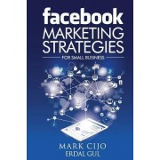 Facebook Marketing Strategies for Small Business by MR Mark Cijo