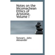 Notes on the Nicomachean Ethics of Aristotle, Volume I by Stewart John Alexander