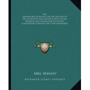 The Adventures of Rivella or the History of the Author of the Atalantis with Secret Memoirs and Characters of Several Considerable Persons Her Contemporaries by Mrs Manley