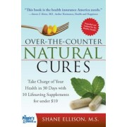 Over the Counter Natural Cures: Take Charge of Your Health in 30 Days with 10 Lifesaving Supplements for Under $10, Paperback